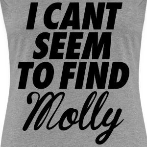 I Can't Seem To FInd Molly Women's T-Shirts - Women's Premium T-Shirt