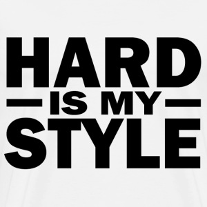 Hard is my style - Men's Premium T-Shirt