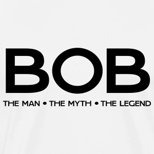 Bob. The Man. The Myth. The Legend T-Shirts - Men's Premium T-Shirt