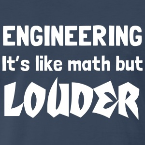 Engineering. It is like math but louder T-Shirts - Men's Premium T-Shirt