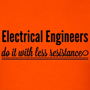 Electrical Engineers  Do it with less resistance T-Shirts - Men's T-Shirt