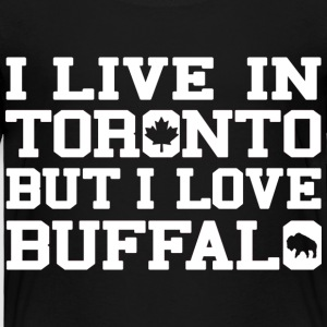 I Live In Toronto But I Love Buffalo Baby & Toddler Shirts - Toddler Premium T-Shirt