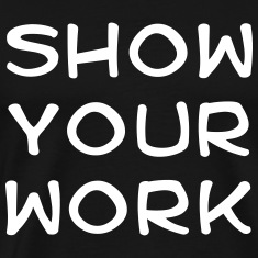 Show your work T-Shirts