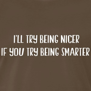 I'll try being nicer if you try being smarter T-Shirts - Men's Premium T-Shirt