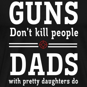 Guns Don't Kill People. Dads with Pretty Daughters T-Shirts - Men's Premium T-Shirt