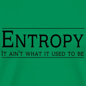 Entropy. It aint what it used to be T-Shirts - Men's Premium T-Shirt