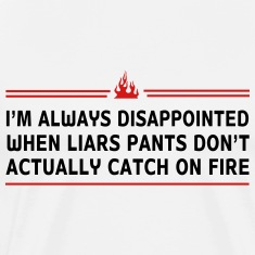 Liars pants don't catch on fire T-Shirts
