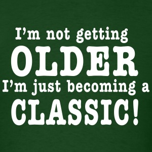 I'm not getting OLDER I'm just becoming a CLASSIC! T-Shirts - Men's T-Shirt