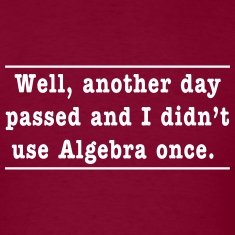 Well, another day passed and I didn't use Algebra  T-Shirts