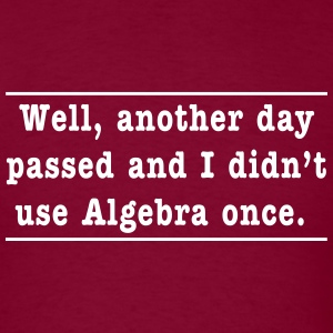 Well, another day passed and I didn't use Algebra  T-Shirts - Men's T-Shirt