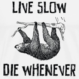 Live Slow. Die Whenever T-Shirts - Men's Premium T-Shirt
