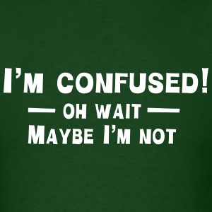 I'm Confused. Oh Wait. Maybe Not T-Shirts - Men's T-Shirt