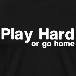 Play Hard or Go Home T-Shirts - Men's Premium T-Shirt