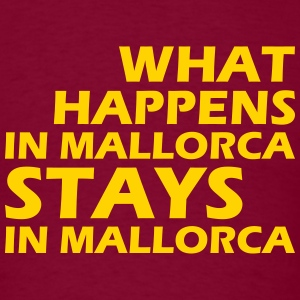 what happens in mallorca stays in mallorca T-Shirts - Men's T-Shirt
