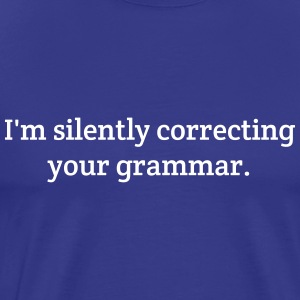 I am Silently Correcting Your Grammar T-Shirts - Men's Premium T-Shirt