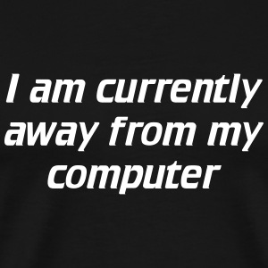 I am currently away from my computer T-Shirts - Men's Premium T-Shirt