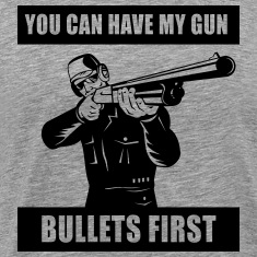 You can have my gun bullets first T-Shirts