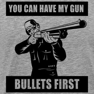 You can have my gun bullets first T-Shirts - Men's Premium T-Shirt