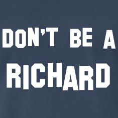 Don't be a Richard T-Shirts