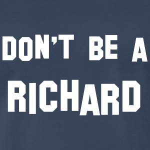 Don't be a Richard T-Shirts - Men's Premium T-Shirt