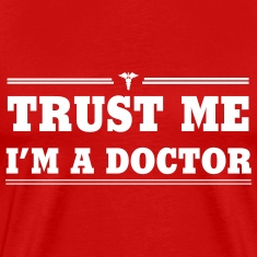 Trust Me. I'm a Doctor T-Shirts