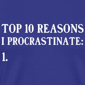 Top 10 Reasons I Procrastinate T-Shirts - Men's Premium T-Shirt