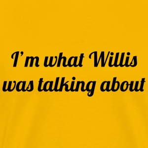 I'm what Willis was talking about T-Shirts - Men's Premium T-Shirt