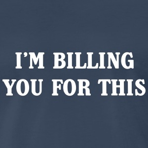 I'm billing you for this T-Shirts - Men's Premium T-Shirt