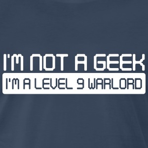 I'm not a geek. I'm a level 9 warlord T-Shirts - Men's Premium T-Shirt