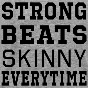 Strong Beats Skinny Everytime T-Shirts - Men's Premium T-Shirt