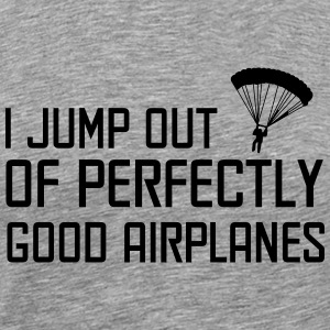 I jump out of perfectly good airplanes T-Shirts - Men's Premium T-Shirt