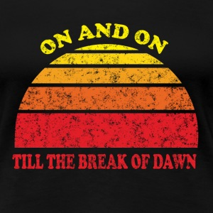 On and On Till the Break of Dawn Women's T-Shirts - Women's Premium T-Shirt