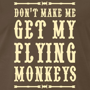 Don't make me get my flying monkeys T-Shirts - Men's Premium T-Shirt