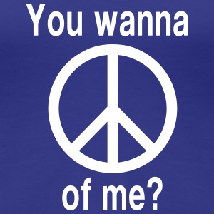 You wanna peace of me? Women's T-Shirts - Women's Premium T-Shirt