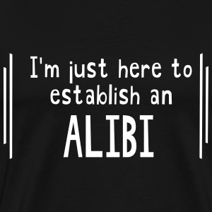 I'm just here to establish an alibi T-Shirts - Men's Premium T-Shirt