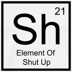 Sh Element For Shut Up - Men's Premium T-Shirt