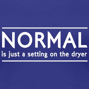 Normal is just a setting on the dryer Women's T-Shirts - Women's Premium T-Shirt