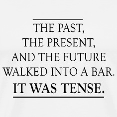 Past Present Future Walk into a Bar T-Shirts