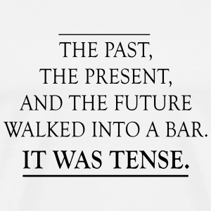 Past Present Future Walk into a Bar T-Shirts - Men's Premium T-Shirt