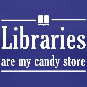 Libraries are my candy store Women's T-Shirts - Women's Premium T-Shirt