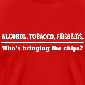 Alcohol, Tobacco, Firearms. Who is bringing chips T-Shirts - Men's Premium T-Shirt