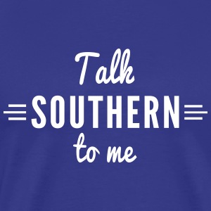 Talk Southern to Me T-Shirts - Men's Premium T-Shirt