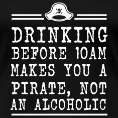 Drinking before 10 Makes you a Pirate Women's T-Shirts