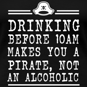 Drinking before 10 Makes you a Pirate Women's T-Shirts - Women's Premium T-Shirt