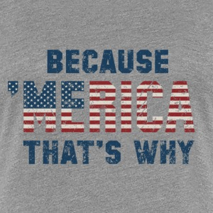 Because 'Merica - Women's Premium T-Shirt