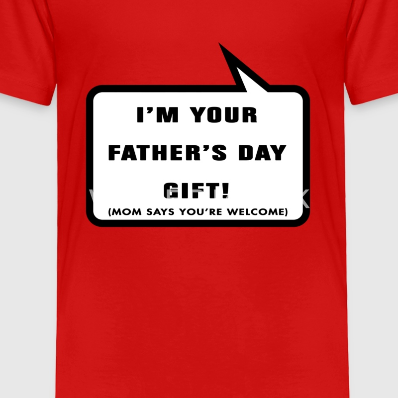 I'm your Father's day gift - Toddler Premium T-Shirt