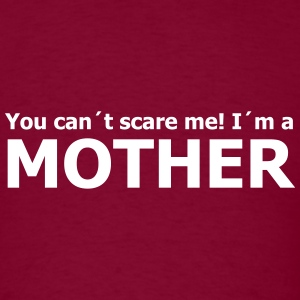 you can´t scare me! I´m a mother T-Shirts - Men's T-Shirt