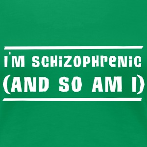 I'm Schizophrenic (and so am I) Women's T-Shirts - Women's Premium T-Shirt
