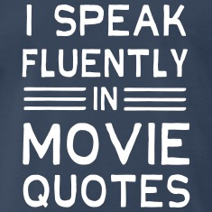 I speak fluently in movie quotes T-Shirts