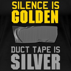 Silence is Golden. Duct Tape is Silver Women's T-Shirts